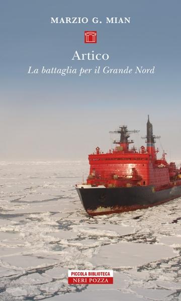 Artico - La battaglia per il Grande Nord - Marzio Mian